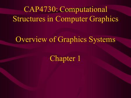 CAP4730: Computational Structures in Computer Graphics Overview <strong>of</strong> Graphics Systems Chapter 1.