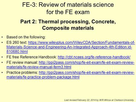 FE-3: Review of materials science for the FE exam Last revised February 22, 2014 by W.R.Wilcox at Clarkson University. Part 2: Thermal processing, Concrete,