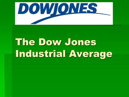 The Dow Jones Industrial Average. What is the Dow Jones Industrial Average?  The Dow Jones Industrial Average tracks the stocks of 30 of the largest.