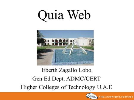 Quia Web Eberth Zagallo Lobo Gen Ed Dept. ADMC/CERT Higher Colleges of Technology U.A.E.