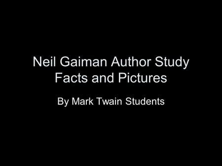 Neil Gaiman Author Study Facts and Pictures By Mark Twain Students.