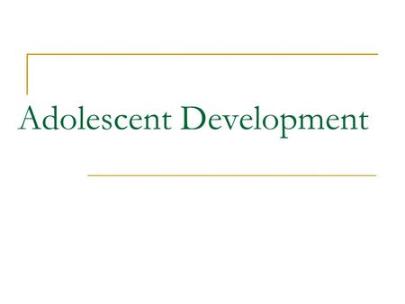 Adolescent Development. Adolescents are: Age: 10-19 40.7 million.
