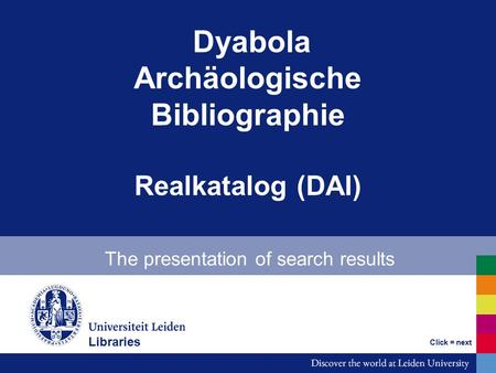 Dyabola Archäologische Bibliographie Realkatalog (DAI) The presentation of search results Click = next Libraries.
