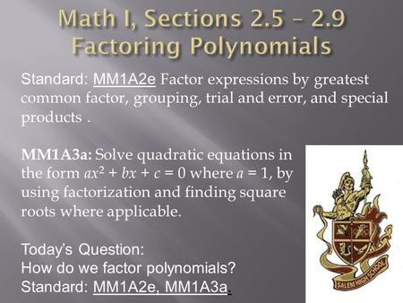 Math I, Sections 2.5 – 2.9 Factoring Polynomials