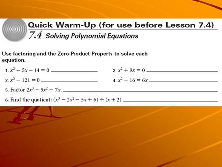 7.4 Solving Polynomial Equations Objectives: Solve polynomial equations. Find the real zeros of polynomial functions and state the multiplicity of each.