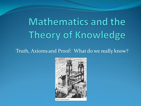 Mathematics and the Theory of Knowledge