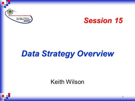 1 Data Strategy Overview Keith Wilson Session 15.