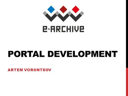 PORTAL DEVELOPMENT ARTEM VORONTSOV. DISTINGUISHING FEATURES Distributed data providers with different archival legal system Distributed development teams.