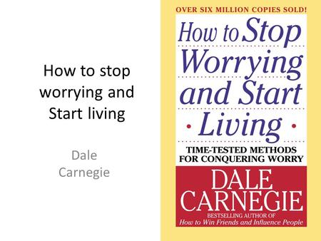 How to stop worrying and Start living Dale Carnegie.
