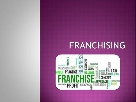  Franchise  A contractual license to operate an individually owned business as part of a larger chain  Franchisor  The parent company that develops.