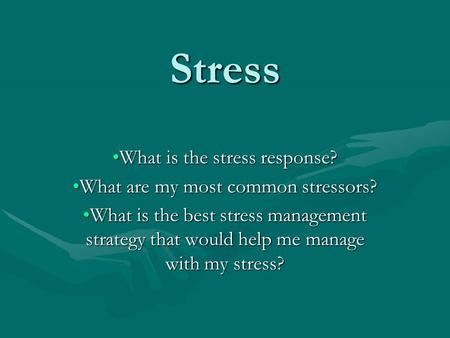 Stress What is the stress response?What is the stress response? What are my most common stressors?What are my most common stressors? What is the best stress.