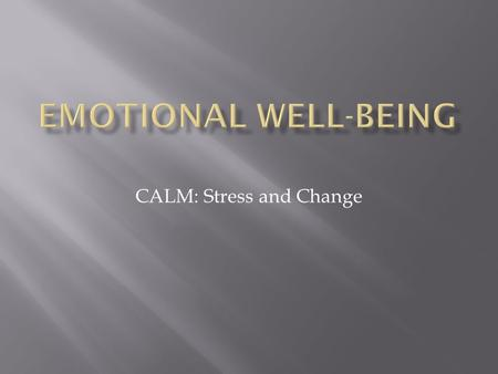 CALM: Stress and Change.  What is stress?  Is it GOOD or BAD?