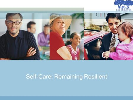 Self-Care: Remaining Resilient. Learning Objectives Recognize the physical and emotional signs of stress Assess your own life balance situation Reduce.