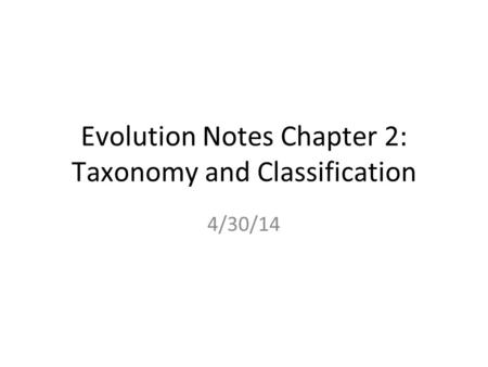 Evolution Notes Chapter 2: Taxonomy and Classification 4/30/14.
