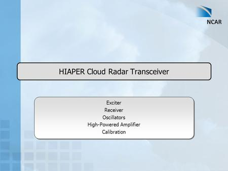 HIAPER Cloud Radar Transceiver Exciter Receiver Oscillators High-Powered Amplifier Calibration Exciter Receiver Oscillators High-Powered Amplifier Calibration.