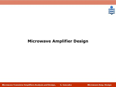 Microwave Transistor Amplifiers Analysis and Design, G. Gonzalez Microwave Amp. Design Microwave Amplifier Design.