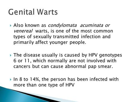  Also known as condylomata acuminata or venereal warts, is one of the most common types of sexually transmitted infection and primarily affect younger.