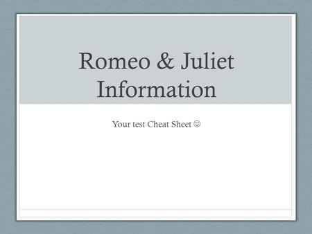 Romeo & Juliet Information Your test Cheat Sheet.