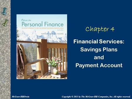 Chapter 4 Financial Services: Savings Plans and Payment Account Copyright © 2013 by The McGraw-Hill Companies, Inc. All rights reserved.McGraw-Hill/Irwin.