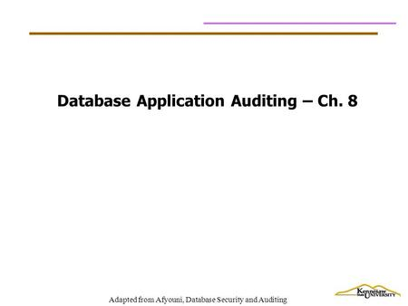 Adapted from Afyouni, Database Security and Auditing Database Application Auditing – Ch. 8.