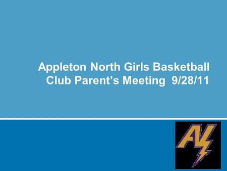 Appleton North Girls Basketball Club Parent's Meeting 9/28/11.
