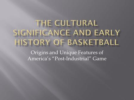 "Origins and Unique Features of America's ""Post-Industrial"" Game."