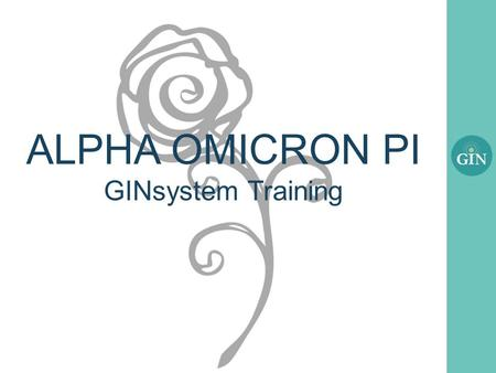 ALPHA OMICRON PI GINsystem Training. What is the GINsystem? A members-only internal communication system for Alpha Omicron Pi chapters Features : –Announcements.