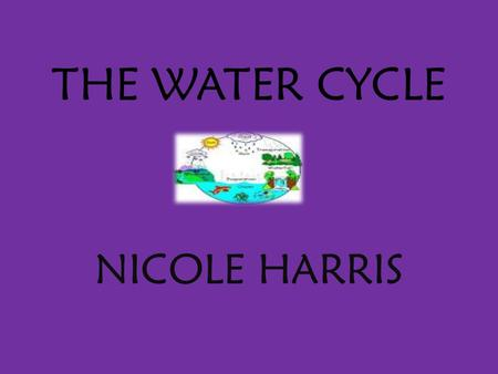 THE WATER CYCLE NICOLE HARRIS.