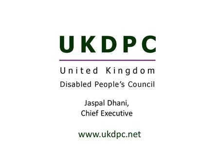 Www.ukdpc.net Jaspal Dhani, Chief Executive. Presentation aims: Facts and figures about disable people Definitions of disability Providing accessible.