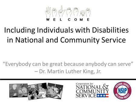 "Including Individuals with Disabilities in National and Community Service ""Everybody can be great because anybody can serve"" – Dr. Martin Luther King,"