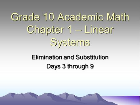 Grade 10 Academic Math Chapter 1 – Linear Systems Elimination and Substitution Days 3 through 9.