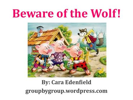 Beware of the Wolf! By: Cara Edenfield groupbygroup.wordpress.com.