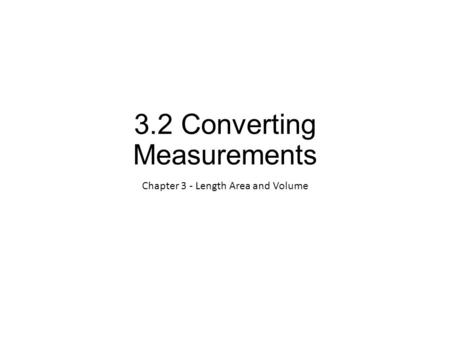 3.2 Converting Measurements Chapter 3 - Length Area and Volume.