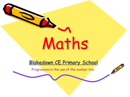 MathsMaths Blakedown CE Primary School Progression in the use of the number line.
