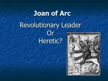 Joan of Arc Revolutionary Leader OrHeretic?. Joan of Arc Link to Video.