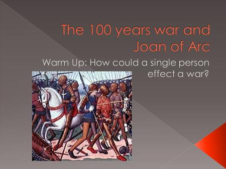  Plague, economic crisis, and the decline of the Catholic Church were not the only problems of the late Middle Ages.  The 100 Years' War was the most.