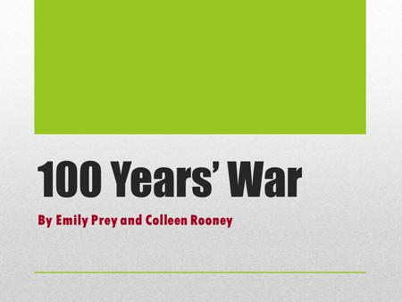 100 Years' War By Emily Prey and Colleen Rooney. Basic Info  Lasted 1337-1453  England vs. France  4 phases.