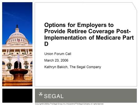 Copyright © 2006 by The Segal Group, Inc., the parent of The Segal Company. All rights reserved. Options for Employers to Provide Retiree Coverage Post-