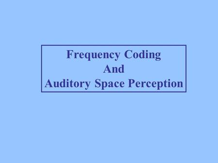 Frequency Coding And Auditory Space Perception. Three primary dimensions of sensations associated with sounds with periodic waveforms Pitch, loudness.