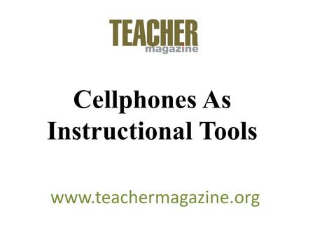 Cellphones As Instructional Tools www.teachermagazine.org.