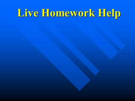 Live Homework Help Live Homework Help. What is Live Homework Help? Innovative after-school program Innovative after-school program Internet-based, using.
