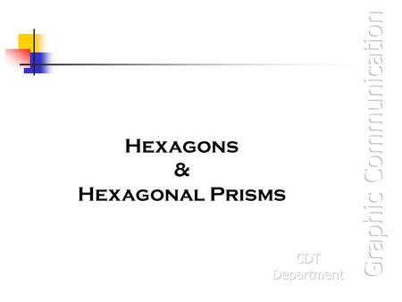 Hexagons & Hexagonal Prisms. Hexagons Hexagons are 6 sided shapes. Hexagons can be dimensioned in 2 different ways. 1. Across the faces. 2. Across the.