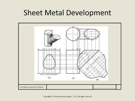 Sheet Metal Development Copyright © Texas Education Agency, 2014. All rights reserved.