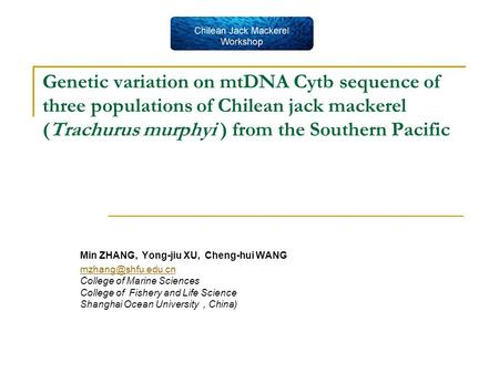 Genetic variation on mtDNA Cytb sequence of three populations of Chilean jack mackerel (Trachurus murphyi ) from the Southern Pacific Min ZHANG, Yong-jiu.
