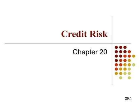 20.1 Credit Risk Chapter 20. 20.2 Credit Ratings In the S&P rating system, AAA is the best rating. After that comes AA, A, BBB, BB, B, and CCC The corresponding.