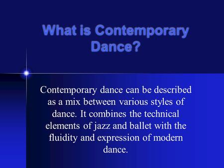 What is Contemporary Dance? Contemporary dance can be described as a mix between various styles of dance. It combines the technical elements of jazz and.