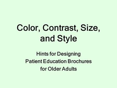 Color, Contrast, Size, and Style Hints for Designing Patient Education Brochures for Older Adults.