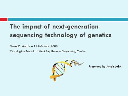 The impact of next-generation sequencing technology of genetics Elaine R. Mardis – 11 February. 2008 Washington School of Medicine, Genome Sequencing Center.