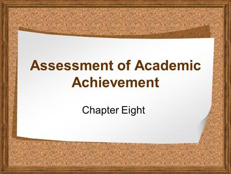 Assessment of Academic Achievement Chapter Eight.