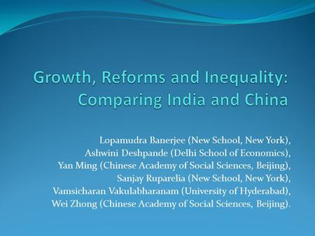 Lopamudra Banerjee (New School, New York), Ashwini Deshpande (Delhi School of Economics), Yan Ming (Chinese Academy of Social Sciences, Beijing), Sanjay.
